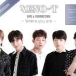 「XENO-T LIVE & FANMEETING~Where you are~」追加公演