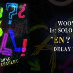 "WOOYOUNG 1st SOLO CONCERT ""EN? CALL"