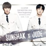 SUNGHAK X JUDE – 1st JAPAN FANMEETING 2020「New beginning」