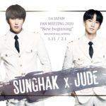 SUNGHAK X JUDE – 1st JAPAN FANMEETING 2020「New beginning」