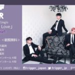 TRIGGER 1st single 「Just Baby Love」